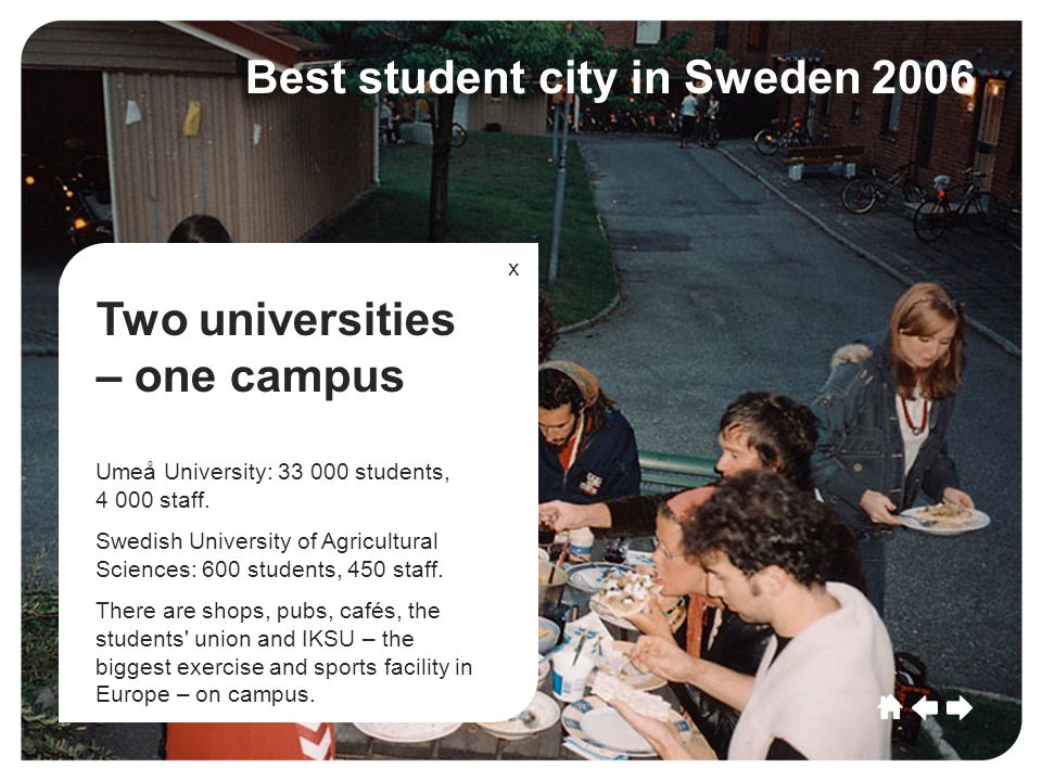 Umeå CultureSportCommerceGrowthEducationLeisu re Future Umeå Culture SportCommerce Growth EducationLeisure Future Best student city in Sweden 2006 Two universities – one campus Umeå University: 33 000 students, 4 000 staff.