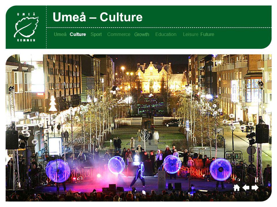 Umeå CultureSportCommerceGrowthEducationLeisu re Future Umeå Culture SportCommerce Growth EducationLeisure FutureCultureSportCommerceGrowthEducationLeisu re Future Culture Umeå – Culture Umeå