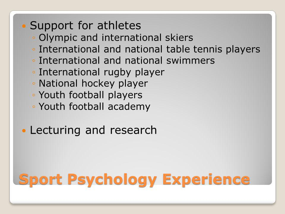 Sport Psychology Experience Support for athletes Olympic and international skiers International and national table tennis players International and na