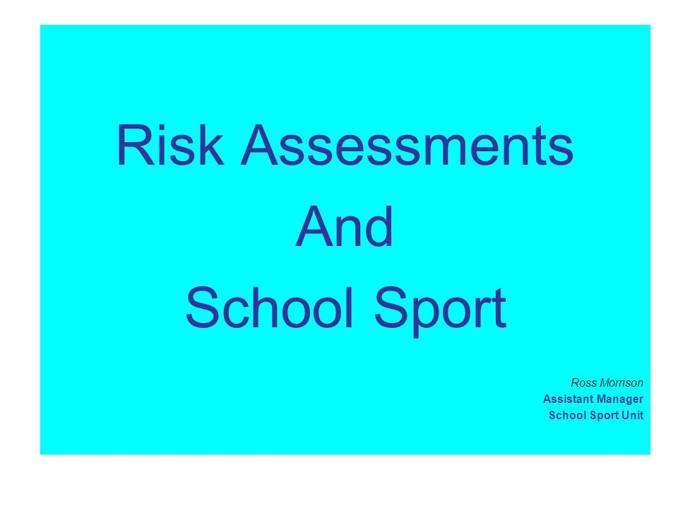 Risk Assessments and School Sport Formal risk assessments must be untaken for out of the ordinary school activities ie excursions, weekly school sport where students leave the school, representative school sport activities.