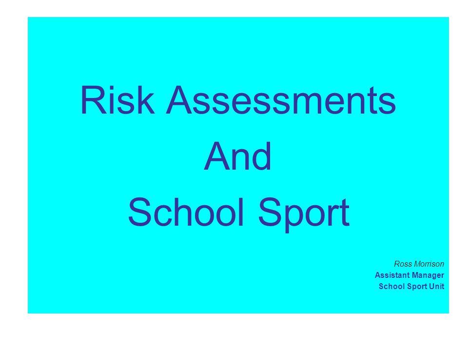 Risk Assessments And School Sport Ross Morrison Assistant Manager School Sport Unit