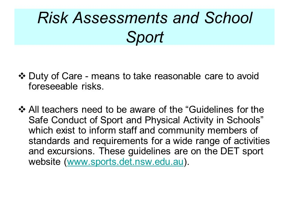 Risk Assessments and School Sport Duty of Care - means to take reasonable care to avoid foreseeable risks.
