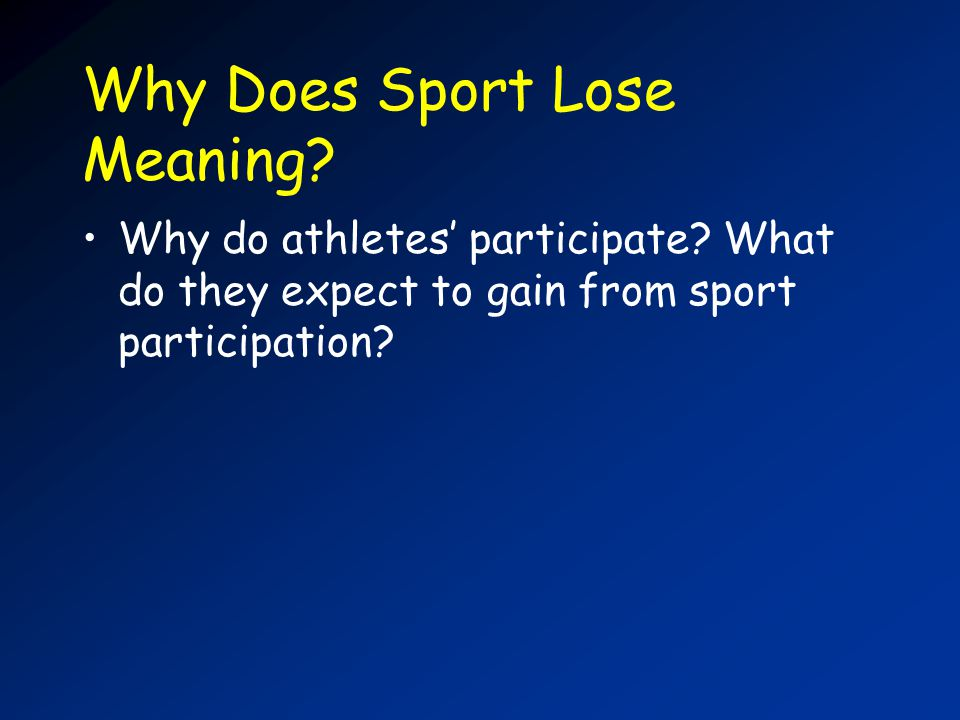 Why Does Sport Lose Meaning. Why do athletes participate.