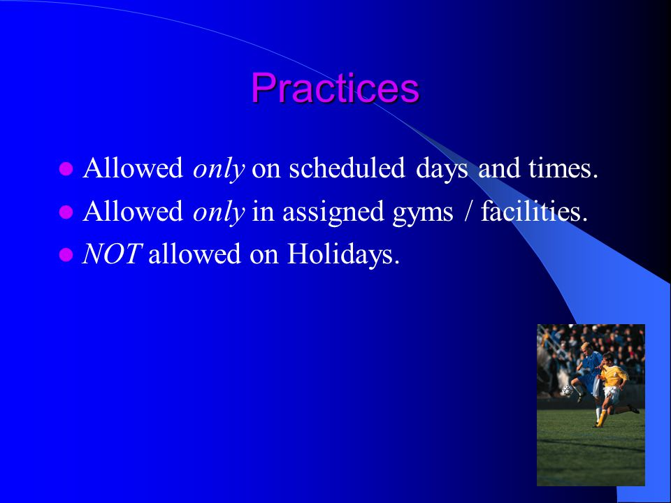 Practices Allowed only on scheduled days and times.