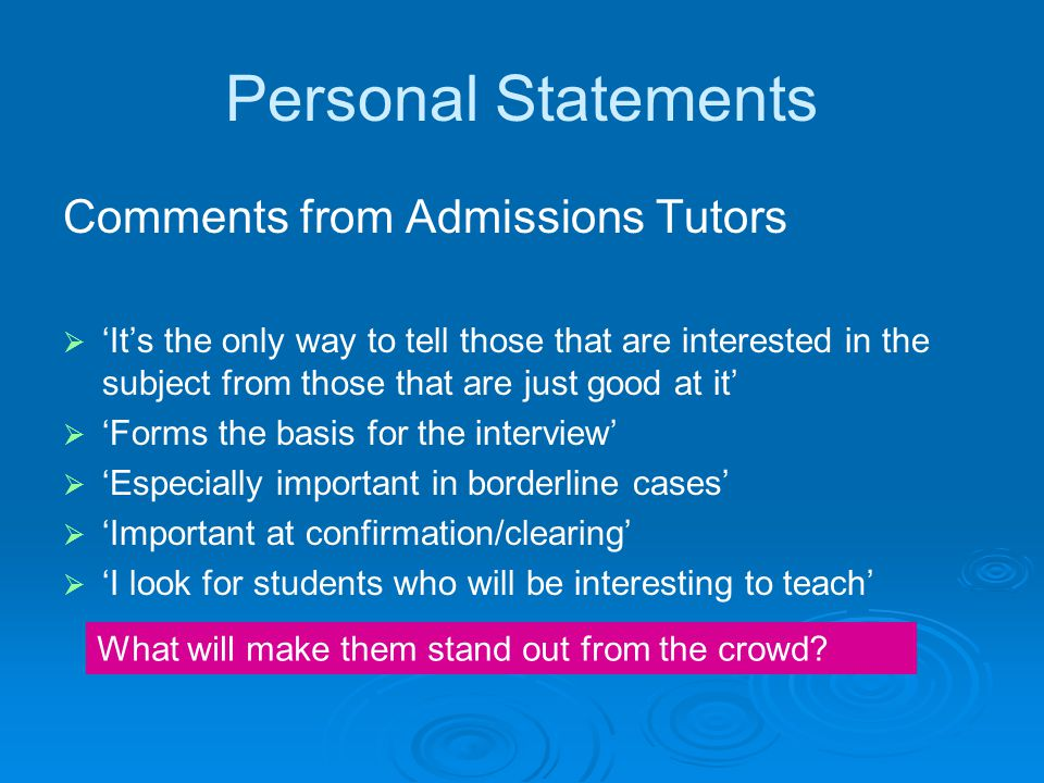 Personal Statement Demonstration of knowing what the course involves Reasons for course/subject choice What they enjoy in any related subjects now Relevant units performed well in Additional reading