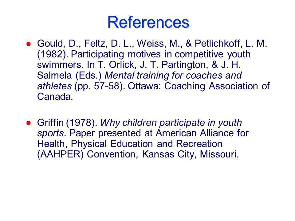 References l Gould, D., Feltz, D. L., Weiss, M., & Petlichkoff, L.