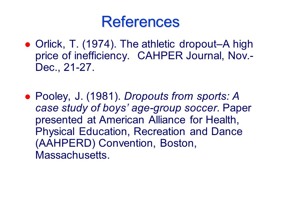 References l Orlick, T. (1974). The athletic dropout–A high price of inefficiency.