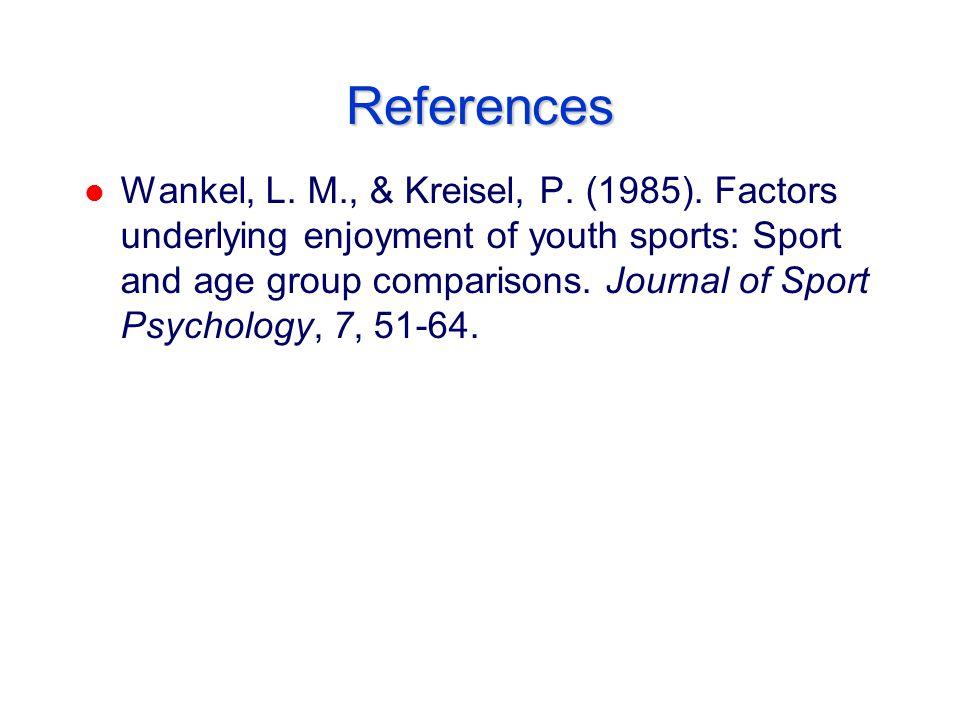 References l Wankel, L. M., & Kreisel, P. (1985).