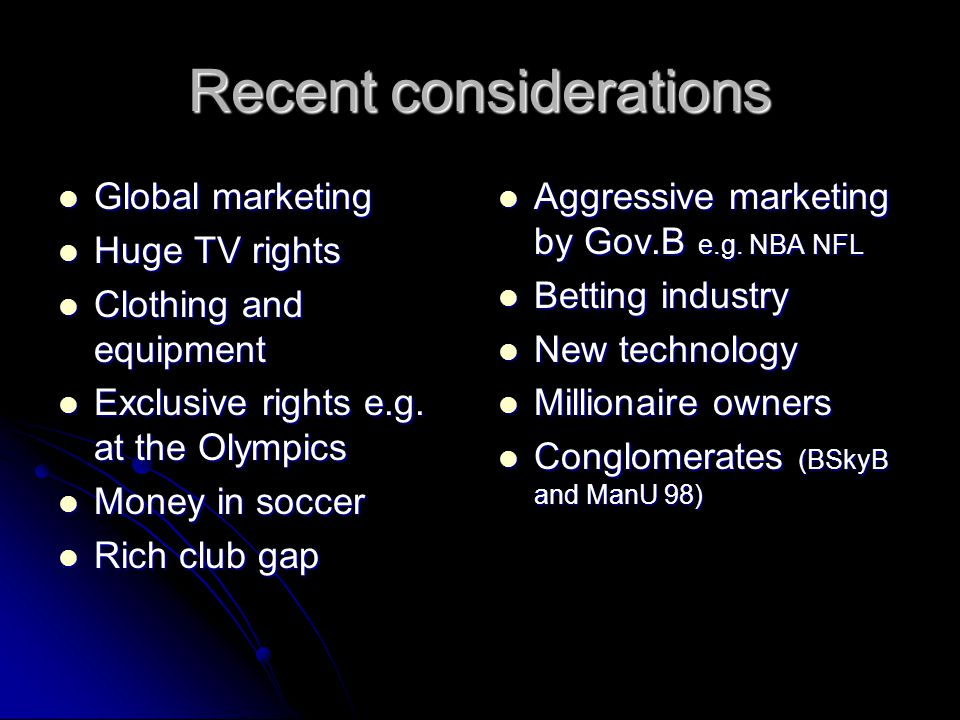 Recent considerations Global marketing Global marketing Huge TV rights Huge TV rights Clothing and equipment Clothing and equipment Exclusive rights e.g.
