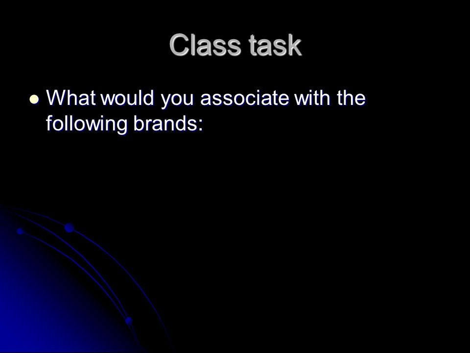 Class task What would you associate with the following brands: What would you associate with the following brands: