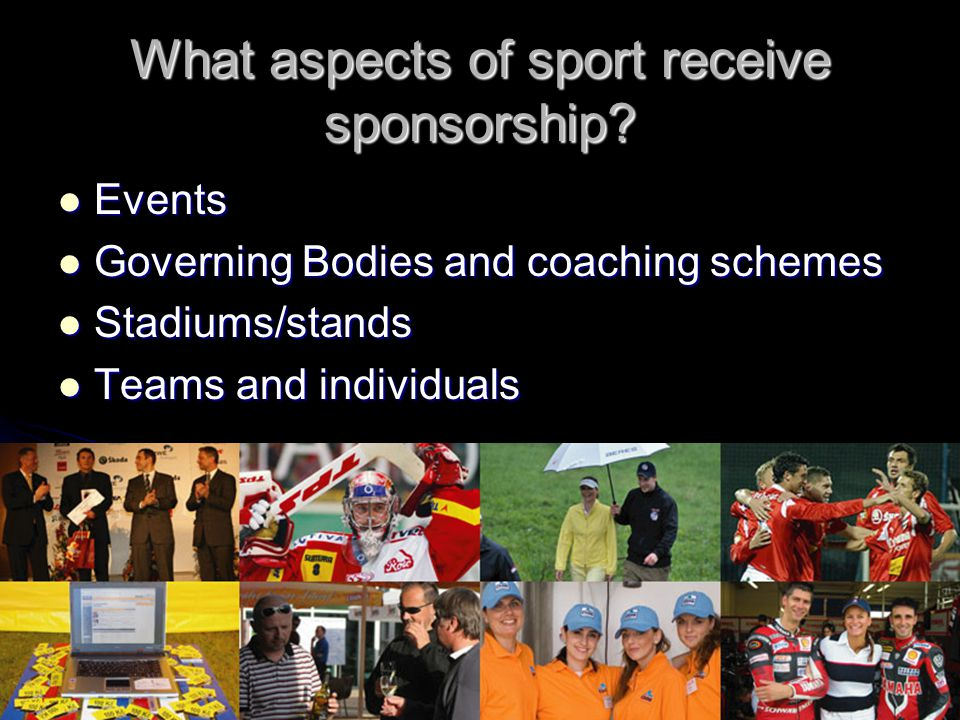 What aspects of sport receive sponsorship? Events Events Governing Bodies and coaching schemes Governing Bodies and coaching schemes Stadiums/stands S