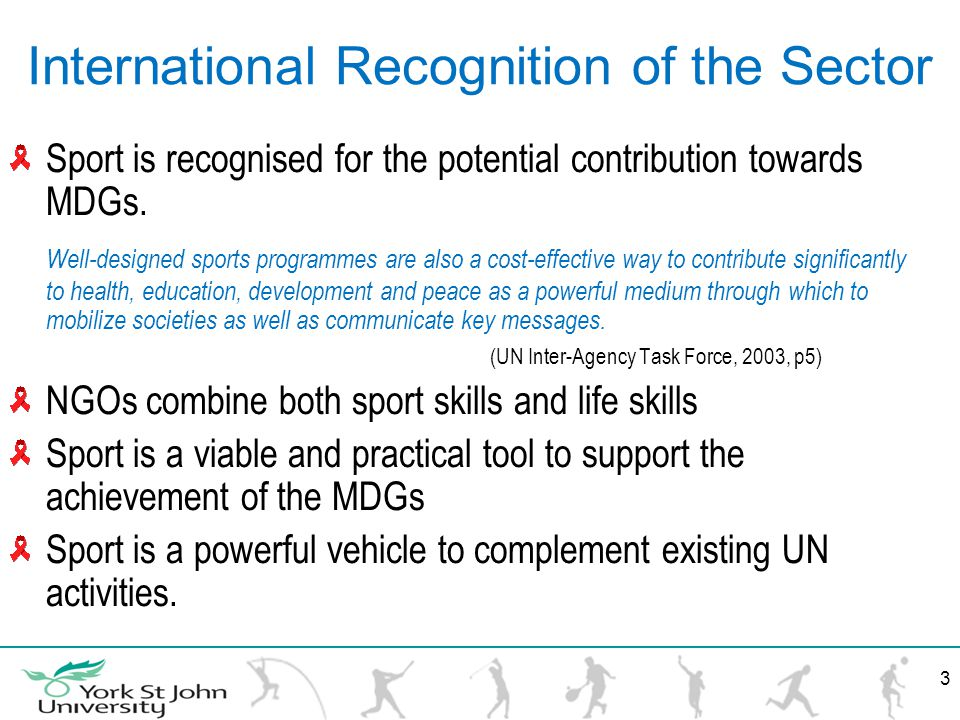 International Recognition of the Sector Sport is recognised for the potential contribution towards MDGs.