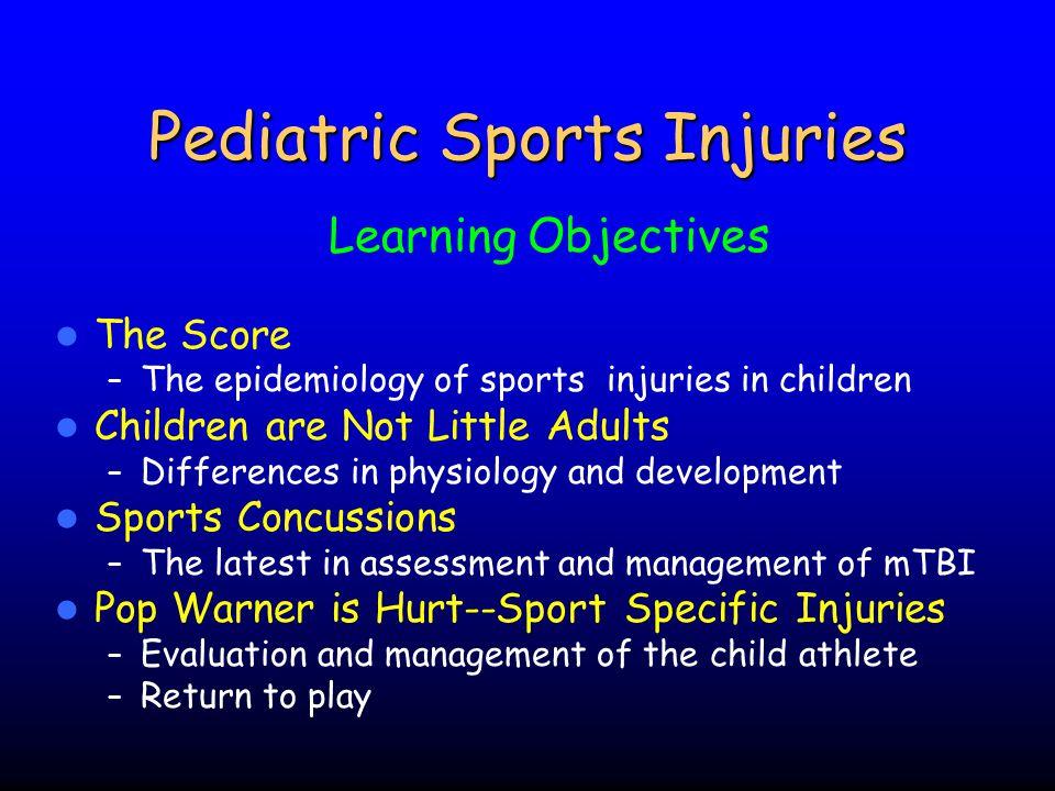 Pediatric Sports Injuries Benefits – Physical Fitness – Motor development Learn New Skills Improve Skills – To Make Friends – Build Self-Esteem – Have Fun