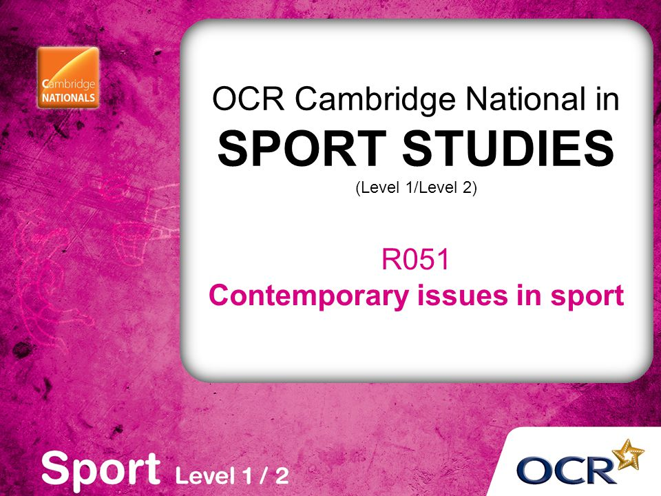 OCR Cambridge National in SPORT STUDIES (Level 1/Level 2) R051 Contemporary issues in sport