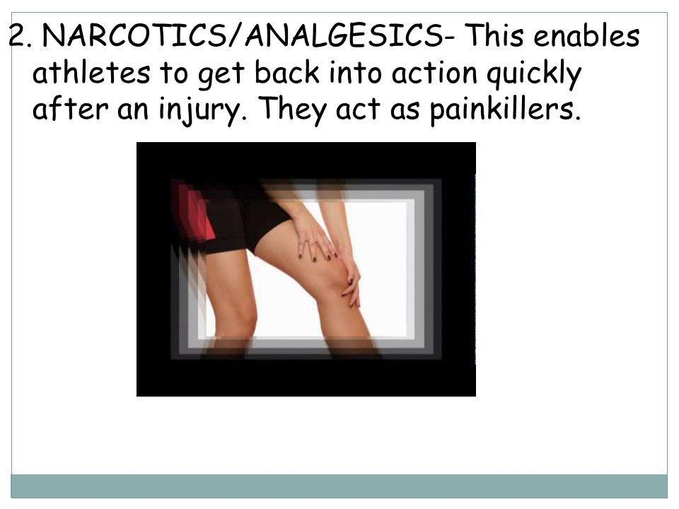 2. NARCOTICS/ANALGESICS- This enables athletes to get back into action quickly after an injury.