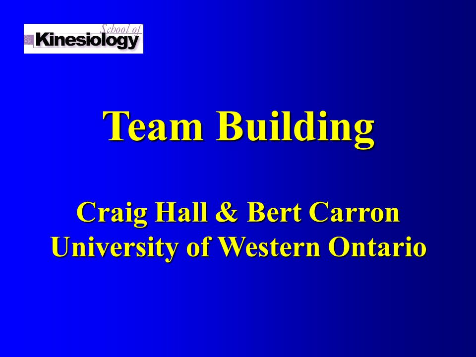Team Building Craig Hall & Bert Carron University of Western Ontario