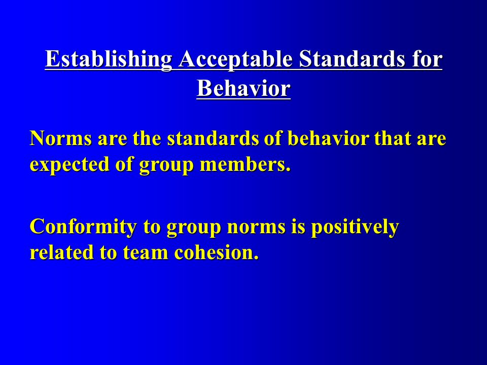 Establishing Acceptable Standards for Behavior Norms are the standards of behavior that are expected of group members.