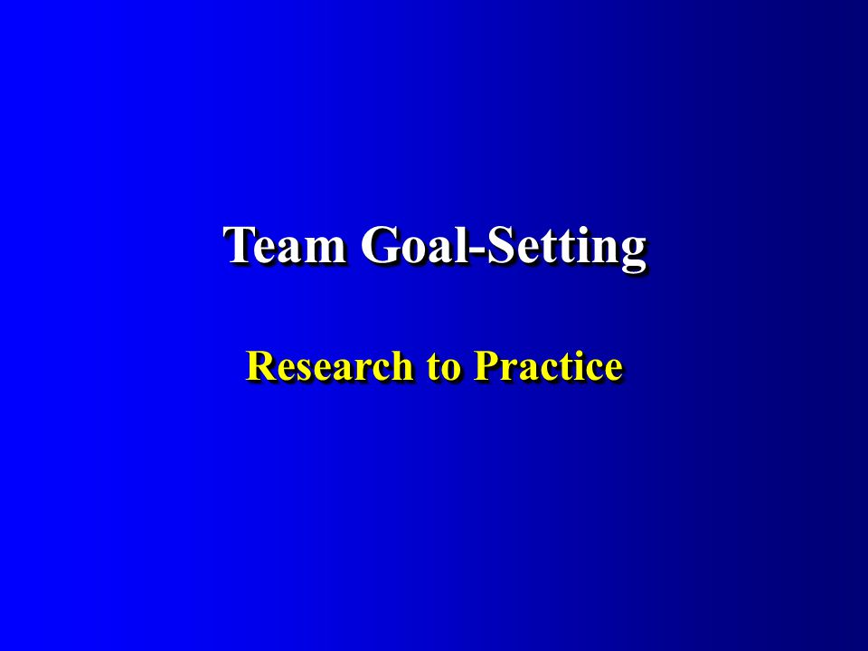 Team Goal-Setting Research to Practice Team Goal-Setting Research to Practice