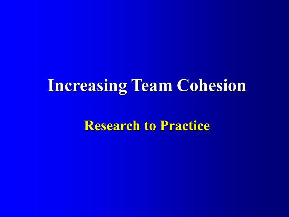 Increasing Team Cohesion Research to Practice