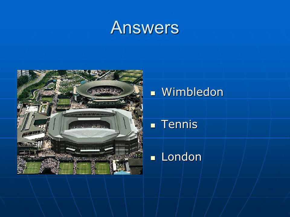 Answers Wimbledon Wimbledon Tennis Tennis London London