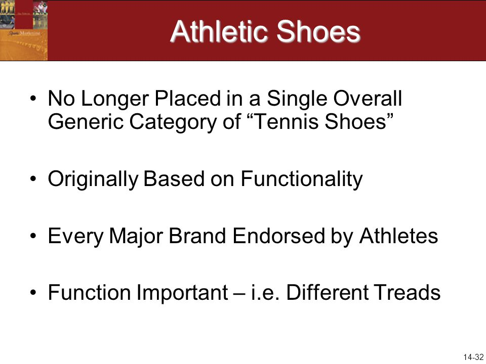 14-32 Athletic Shoes No Longer Placed in a Single Overall Generic Category of Tennis Shoes Originally Based on Functionality Every Major Brand Endorse