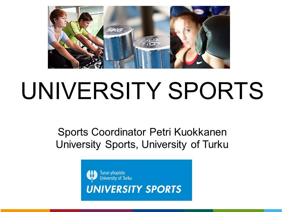 UNIVERSITY SPORTS Sports Coordinator Petri Kuokkanen University Sports, University of Turku