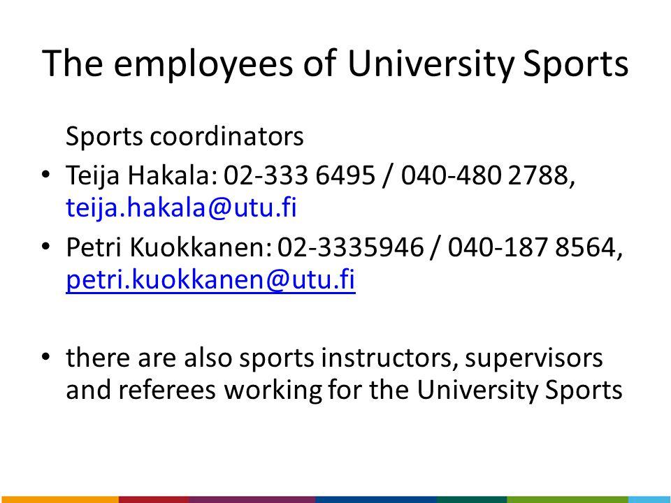 The employees of University Sports Sports coordinators Teija Hakala: 02-333 6495 / 040-480 2788, teija.hakala@utu.fi Petri Kuokkanen: 02-3335946 / 040