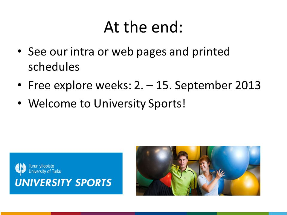 At the end: See our intra or web pages and printed schedules Free explore weeks: 2. – 15. September 2013 Welcome to University Sports!
