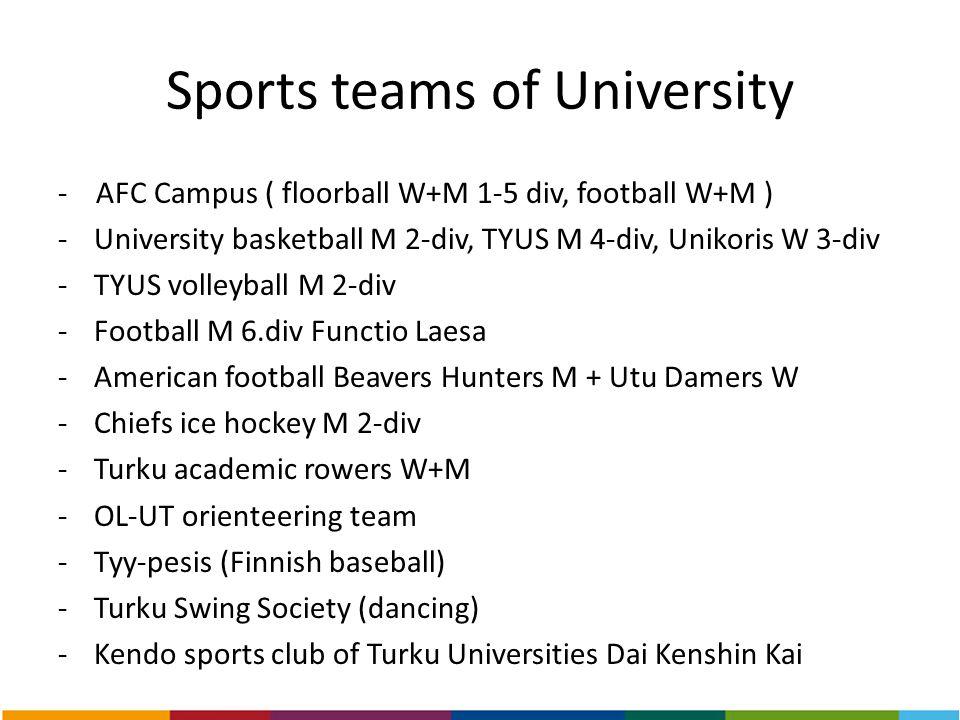 Sports teams of University - AFC Campus ( floorball W+M 1-5 div, football W+M ) -University basketball M 2-div, TYUS M 4-div, Unikoris W 3-div -TYUS v