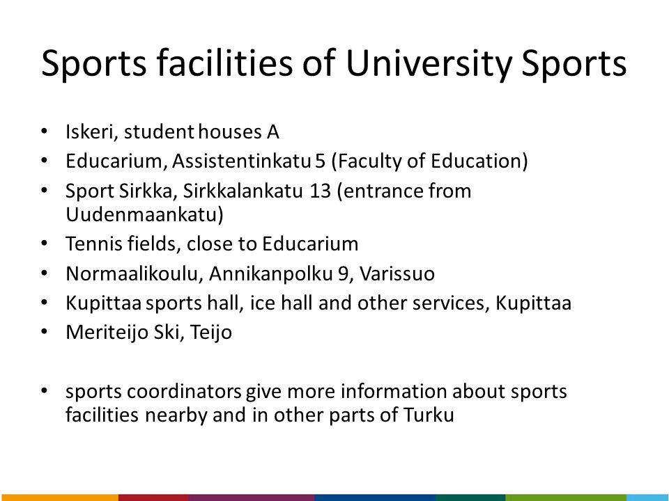 Sports facilities of University Sports Iskeri, student houses A Educarium, Assistentinkatu 5 (Faculty of Education) Sport Sirkka, Sirkkalankatu 13 (en