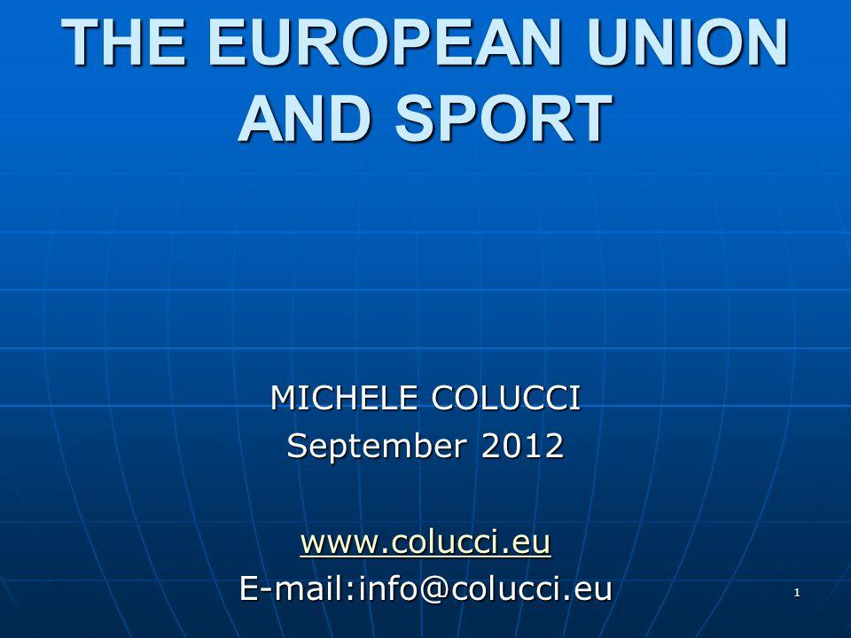 1 THE EUROPEAN UNION AND SPORT MICHELE COLUCCI September 2012 www.colucci.eu E-mail:info@colucci.eu
