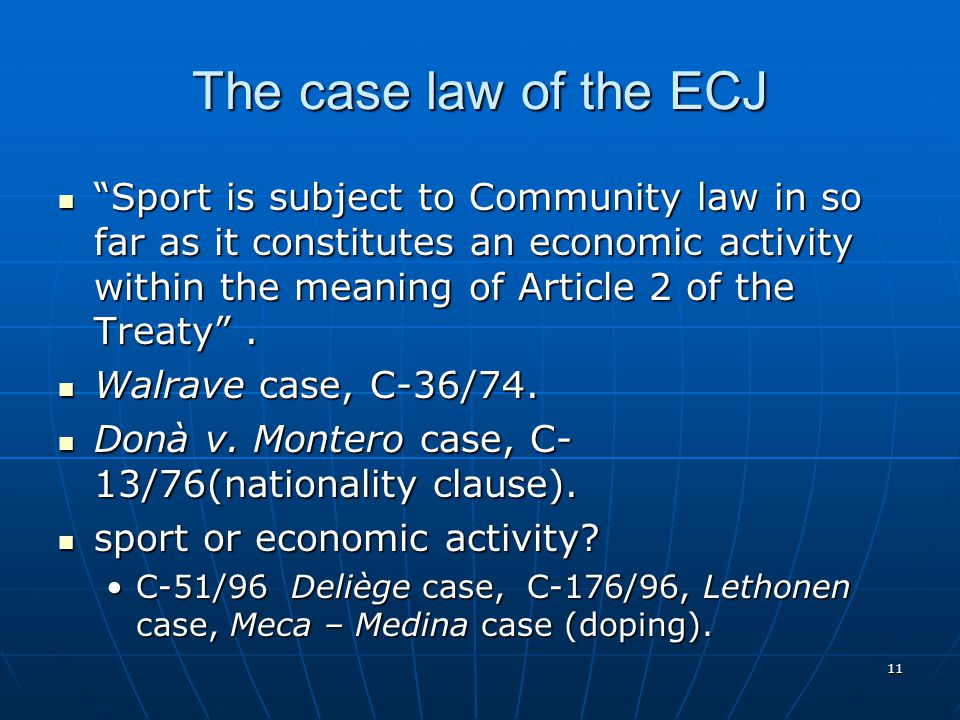 11 The case law of the ECJ Sport is subject to Community law in so far as it constitutes an economic activity within the meaning of Article 2 of the T