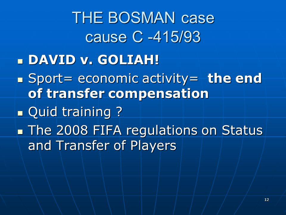 12 THE BOSMAN case cause C -415/93 DAVID v. GOLIAH.
