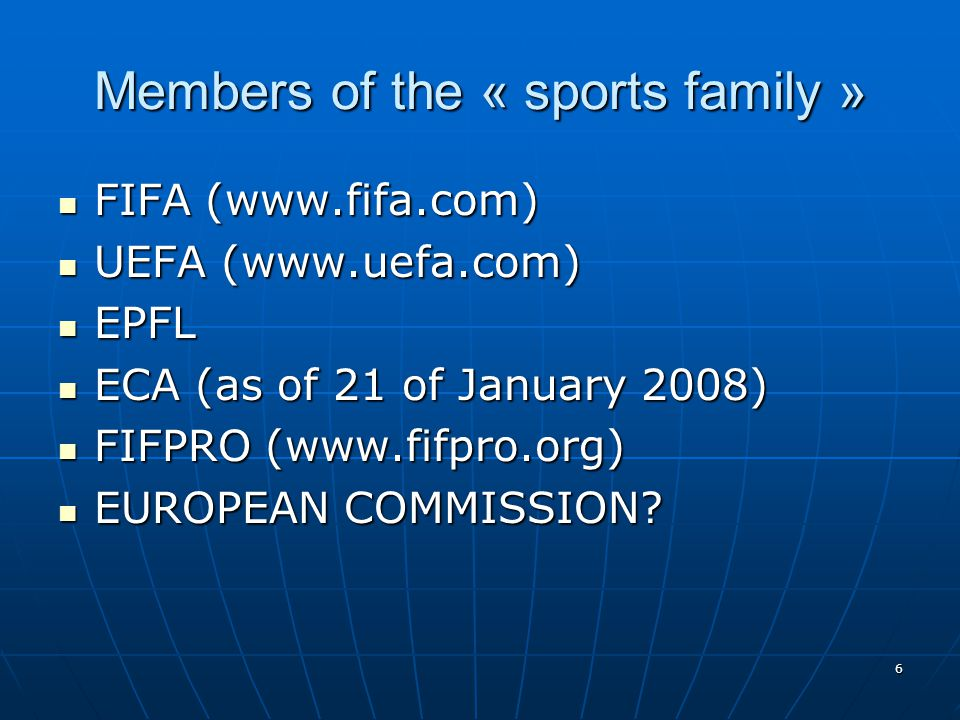 6 Members of the « sports family » FIFA (www.fifa.com) FIFA (www.fifa.com) UEFA (www.uefa.com) UEFA (www.uefa.com) EPFL EPFL ECA (as of 21 of January