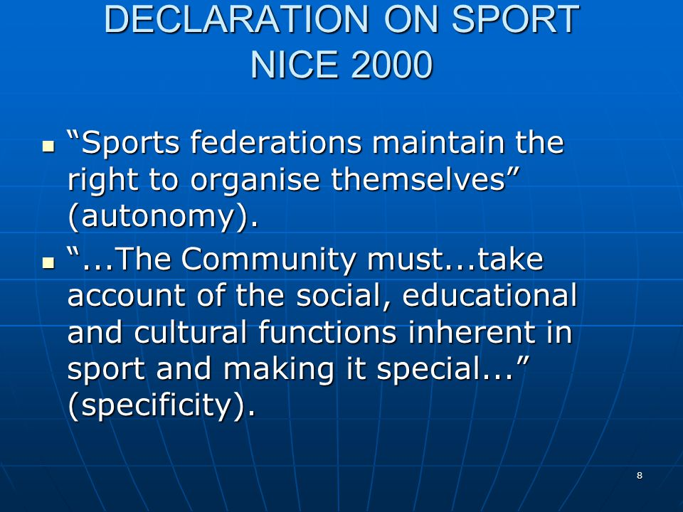8 DECLARATION ON SPORT NICE 2000 Sports federations maintain the right to organise themselves (autonomy). Sports federations maintain the right to org