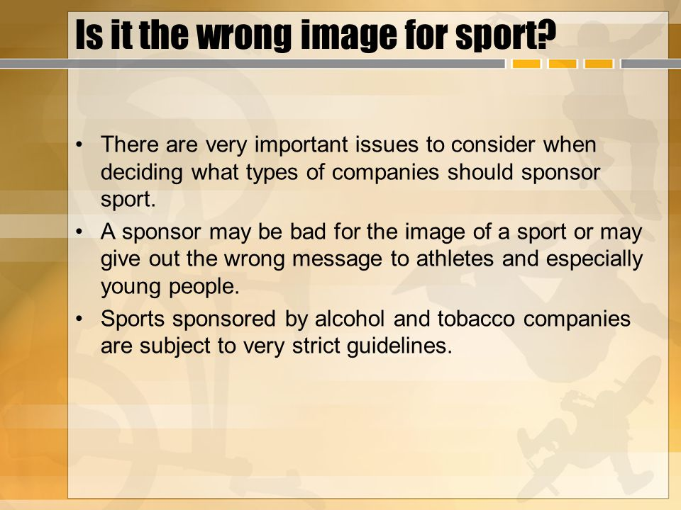 Is it the wrong image for sport? There are very important issues to consider when deciding what types of companies should sponsor sport. A sponsor may