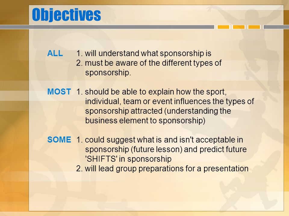 Objectives ALL 1. will understand what sponsorship is 2.