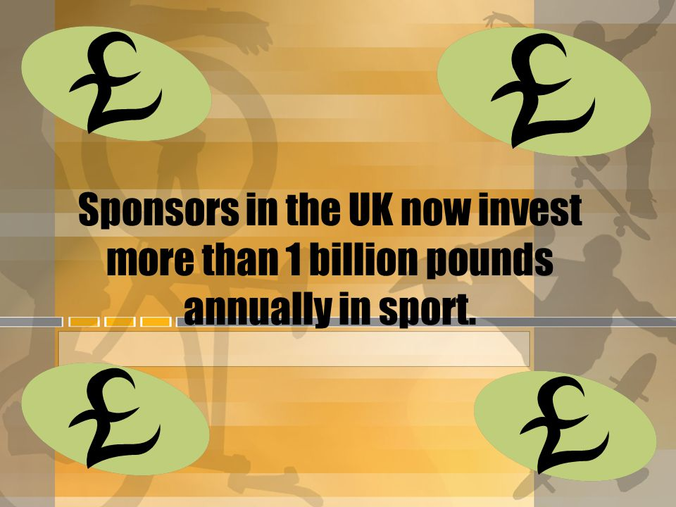 Sponsors in the UK now invest more than 1 billion pounds annually in sport.