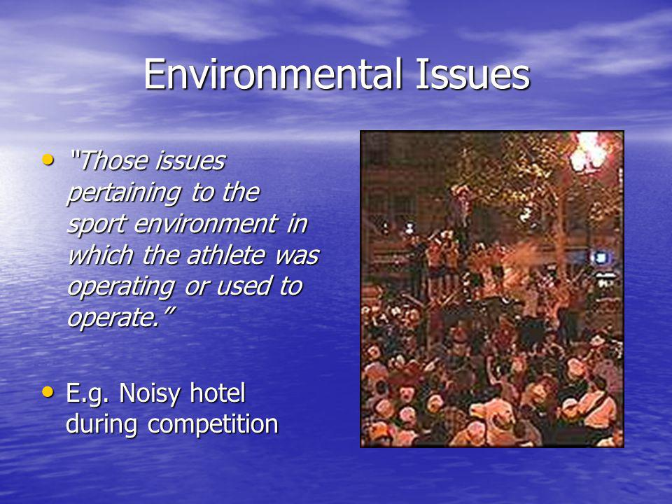 Environmental Issues Those issues pertaining to the sport environment in which the athlete was operating or used to operate. Those issues pertaining t