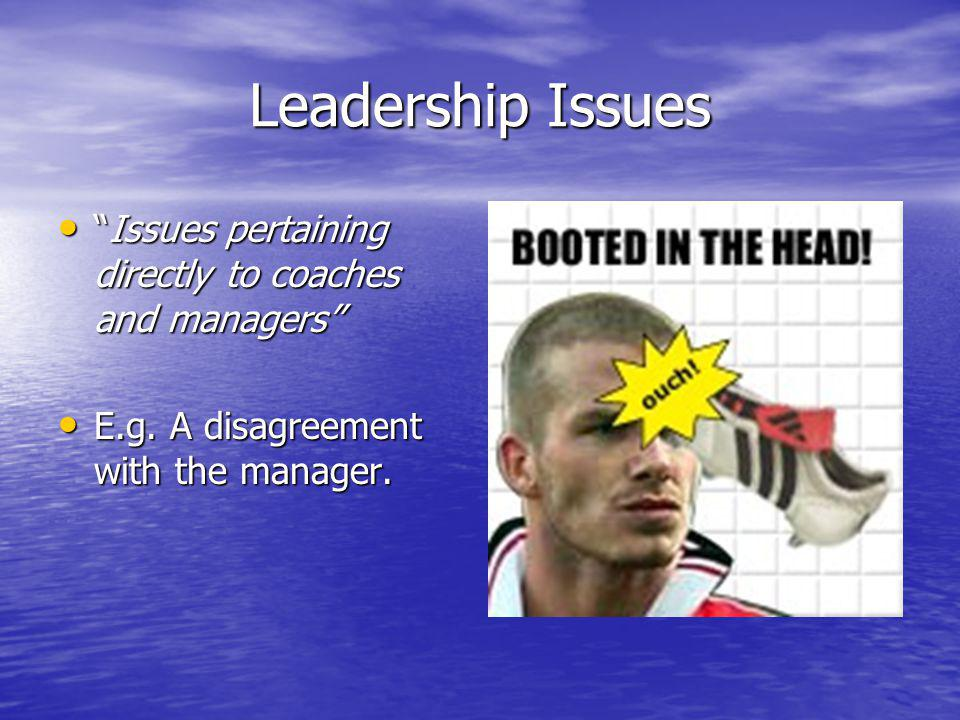 Leadership Issues Issues pertaining directly to coaches and managersIssues pertaining directly to coaches and managers E.g.