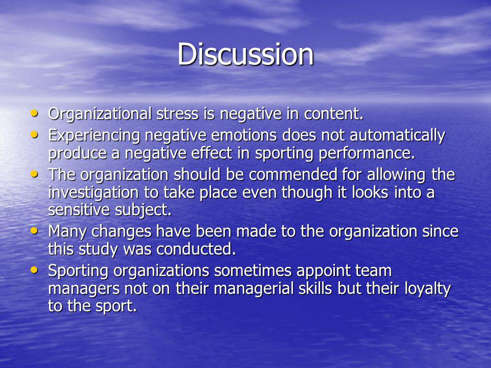 Discussion Organizational stress is negative in content. Organizational stress is negative in content. Experiencing negative emotions does not automat