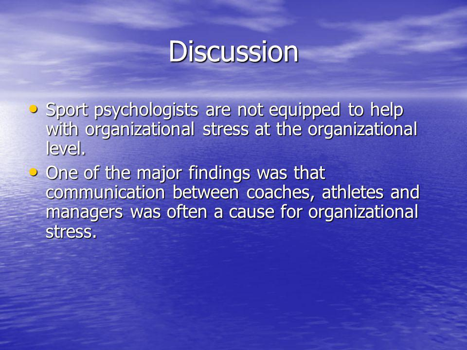Discussion Sport psychologists are not equipped to help with organizational stress at the organizational level.