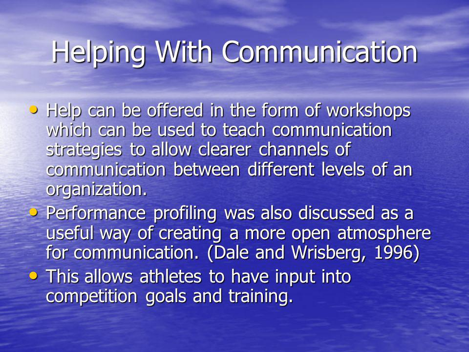 Helping With Communication Help can be offered in the form of workshops which can be used to teach communication strategies to allow clearer channels of communication between different levels of an organization.