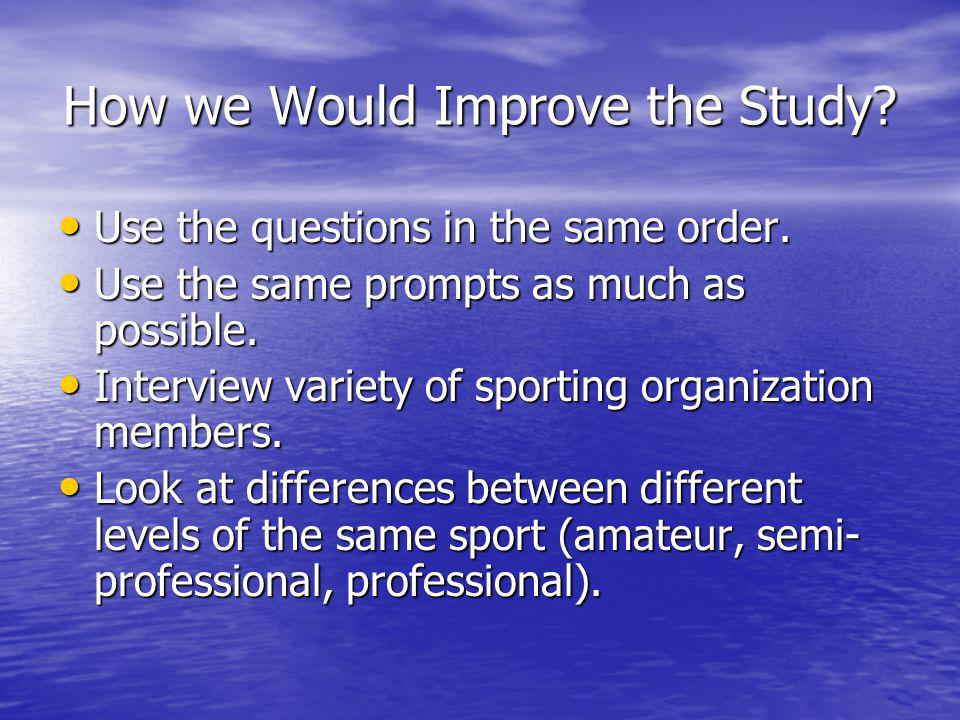 How we Would Improve the Study. Use the questions in the same order.
