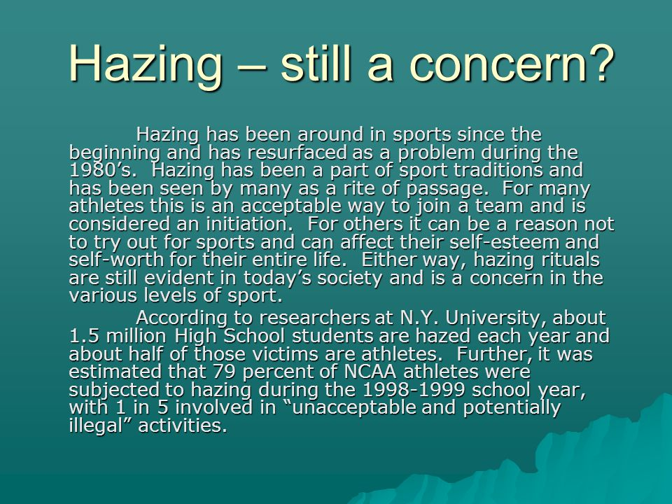 Hazing – still a concern? Hazing has been around in sports since the beginning and has resurfaced as a problem during the 1980s. Hazing has been a par