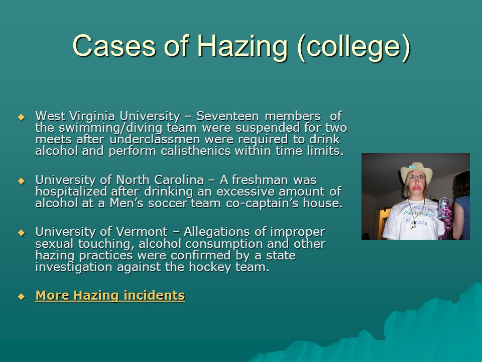 Cases of Hazing (college) West Virginia University – Seventeen members of the swimming/diving team were suspended for two meets after underclassmen were required to drink alcohol and perform calisthenics within time limits.