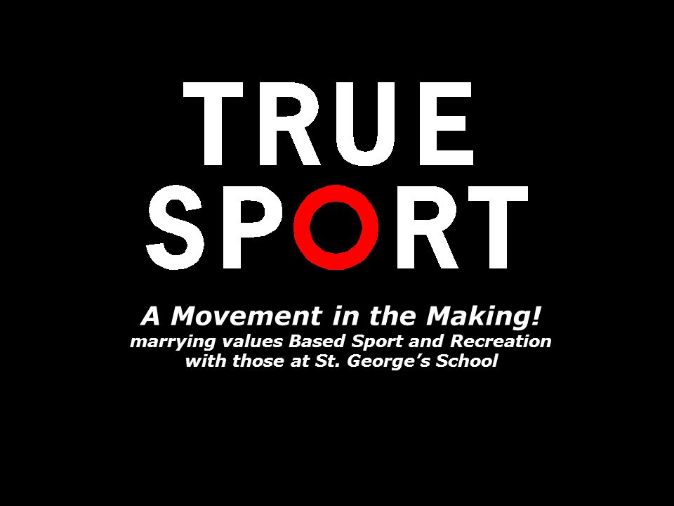 A Movement in the Making! marrying values Based Sport and Recreation with those at St. Georges School