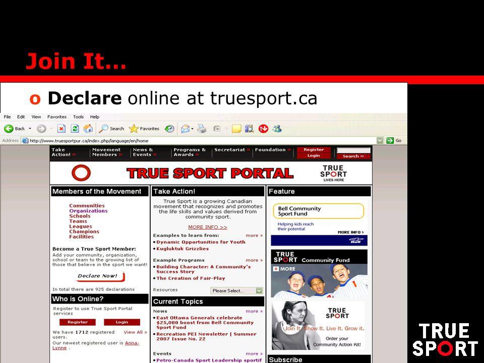 Join It… o Declare online at truesport.ca