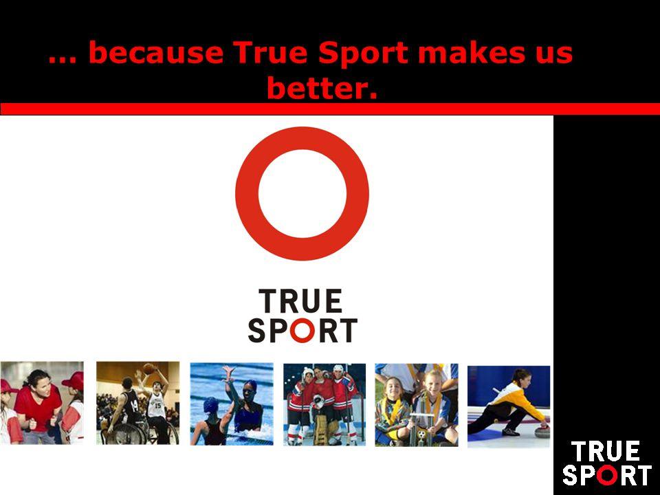 … because True Sport makes us better.
