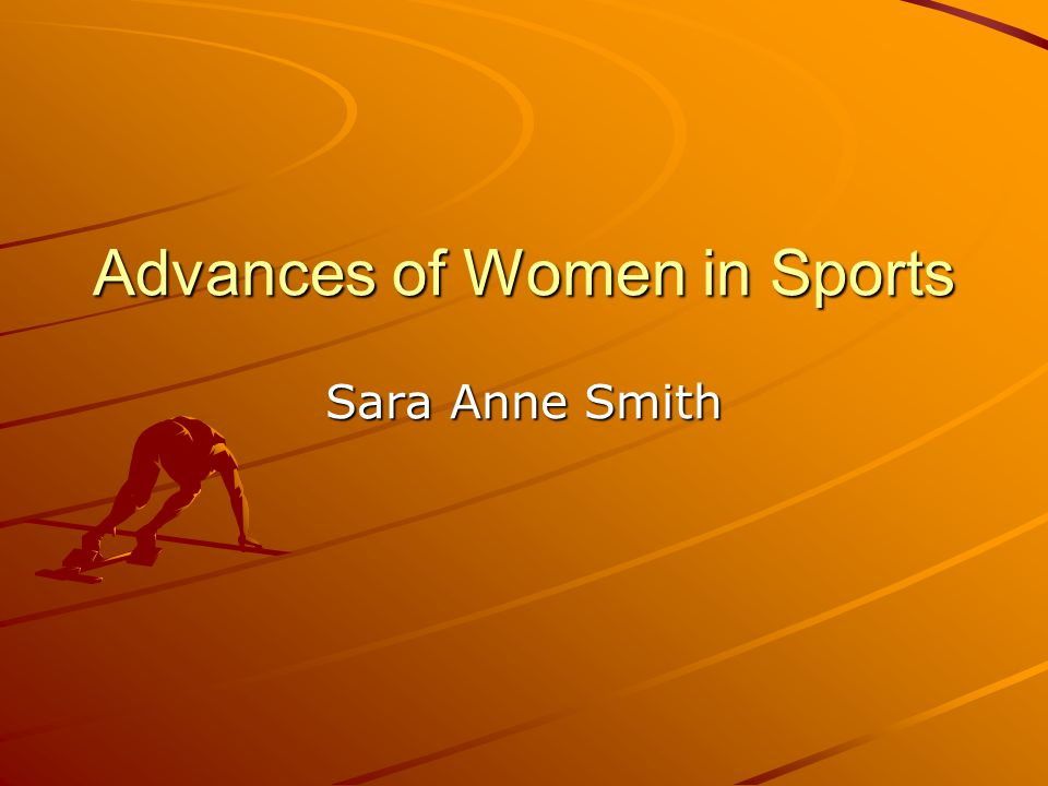 Advances of Women in Sports Sara Anne Smith